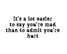 """""""It's a lot easier to say you're mad than to admit you're hurt."""" #quote"""