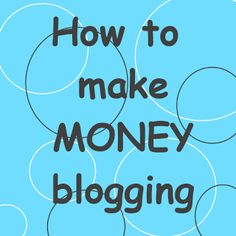 Keeping it Simple: How to make MONEY by blogging