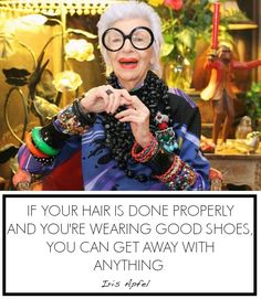 Quoted: Iris Apfel.
