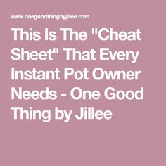 """This Is The """"Cheat Sheet"""" That Every Instant Pot Owner Needs - One Good Thing by Jillee"""