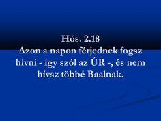 (Hós.2.18)Azon a napon férjednek fogsz hívni -így szól az ÚR-, és nem hívsz többé Baalnak..jpg (960×720)