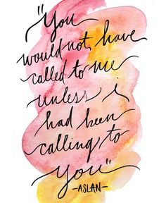 CALLING | Hand Lettered Watercolor Narnia - C.S. Lewis - Aslan Quote Print - 8X10