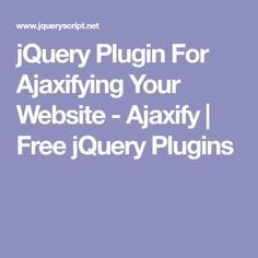 jquery plugin for ajaxifying your website ajaxify free jquery plugins