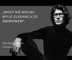 Fashion Quotes, Poetry Quotes, Motto, Good Day, I Love You, Yves Saint Laurent, Ikon, Wisdom, Humor