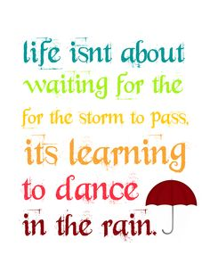 Learn to dance in the rain. Need to learn to dance in the rain Amazing Quotes, Cute Quotes, Great Quotes, Words Quotes, Wise Words, Quotes To Live By, Funny Quotes, Inspirational Quotes, Sayings