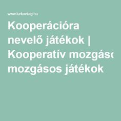 Kooperációra nevelő játékok | Kooperatív mozgásos játékok Teaching Kids, Teaching Resources, Whatsapp Spy, Preschool Bible, Learning Methods, Winter Crafts For Kids, School Games, Educational Websites, Special Education Teacher