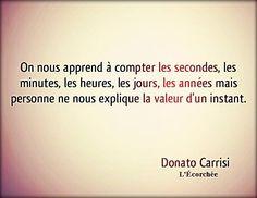 """#CITATION - """"On nous Apprend à Compter les secondes, les minutes, les heures, les jours, les années, mais personne ne nous Explique la Valeur d'un Instant"""""""