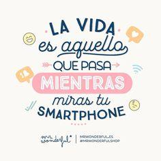 La vida es aquella que pasa mientras miras el móvil  #Mr.Wonderful