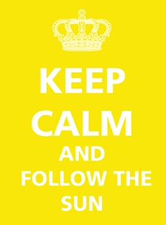 Keep calm and follow the sun