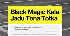 Black Magic Kala Jadu Tona Totka || http://www.lovevashikaranguru.in/black-magic-kala-jadu-tona-totka.html