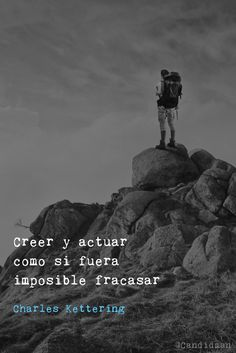 Creer y actuar como si fuera imposible fracasar. Charles Kettering @Candidman #Frases Frases Celebres Actuar Candidman Charles Kettering Creer Fracasar Fracaso Imposible @candidman