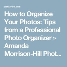 How to Organize Your Photos: Tips from a Professional Photo Organizer » Amanda Morrison-Hill Photography