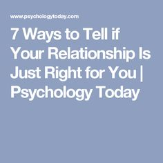 7 Ways to Tell if Your Relationship Is Just Right for You   Psychology Today