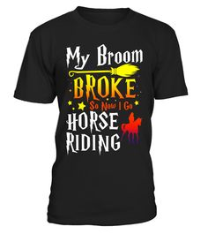 "# My Broom Broke So Now I Go Horse Riding T-shirt .  Special Offer, not available in shops      Comes in a variety of styles and colours      Buy yours now before it is too late!      Secured payment via Visa / Mastercard / Amex / PayPal      How to place an order            Choose the model from the drop-down menu      Click on ""Buy it now""      Choose the size and the quantity      Add your delivery address and bank details      And that's it!      Tags: This Halloween funny sports t-shirt…"