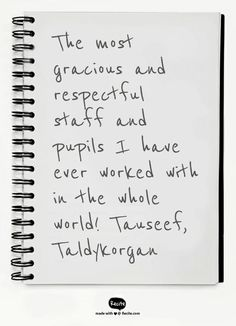 The most gracious and respectful staff and pupils I have ever worked with in the whole world! Tauseef, Taldykorgan - Quote From Recite.com #RECITE #QUOTE