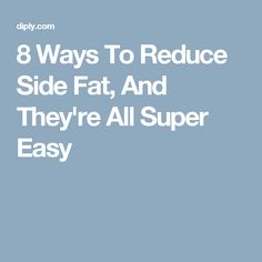 8 Ways To Reduce Side Fat, And They're All Super Easy