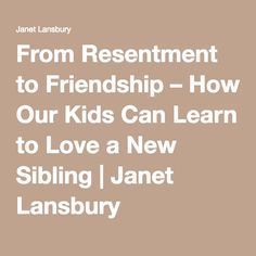 From Resentment to Friendship – How Our Kids Can Learn to Love a New Sibling | Janet Lansbury