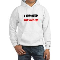 I Survived The Hat Fic Jumper Hoody on CafePress.com :'D I need this, not really because I'm traumatized right now