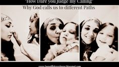 How dare you Judge my calling? Why God calls us to different paths.