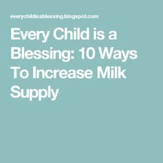 Every Child is a Blessing: 10 Ways To Increase Milk Supply
