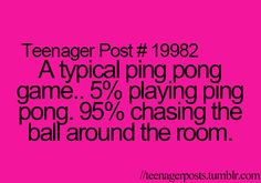 There is always those people though that are the exceptions and you just want to strangle them because they are so good at ping ping!!!!
