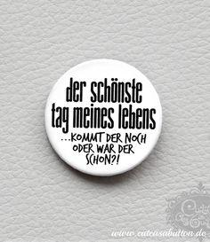 spruch button 'Der schönste Tag meines Lebens' von cute as a button auf DaWanda.com