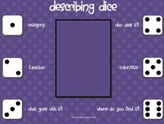Describing dice mats. Flip over a card to put in the middle. The student rolls the dice and answers the corresponding question.