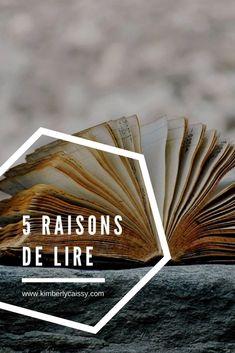 5 raisons de lire - K I M B E R L Y CA I S S Y Lus, I Feel Good, Motivation, Reading, Decir No, My Books, Feelings, Movie Posters, Blogging