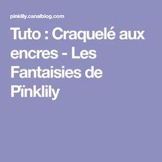 Tuto : Craquelé aux encres - Les Fantaisies de Pïnklily