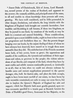 The Treaty of Berwick was negotiated on 27 February 1560 at Berwick-upon-Tweed. It was an agreement made by the representative of Queen Elizabeth I of England, the Duke of Norfolk, and the group of rebellious nobles known as the Scottish Lords of the Congregation. The purpose was to agree the terms under which an English fleet and army would come to Scotland to expel the French troops who were defending the Regency of Mary of Guise.