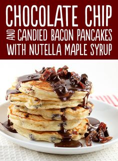 Chocolate Chip and Candied Bacon Pancakes with Nutella Maple Syrup - 27 Pancakes Worth Waking Up For