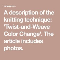 A description of the knitting technique: 'Twist-and-Weave Color Change'. The article includes photos.