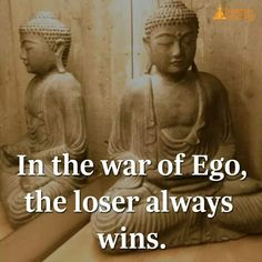 Even if you win bt Ego makes you a loser in every aspect of life..