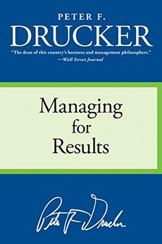 Managing for Results by Peter F. Drucker https://www.amazon.com/dp/B000FC12Q4/ref=cm_sw_r_pi_dp_x_XDHyzb6TQREJF