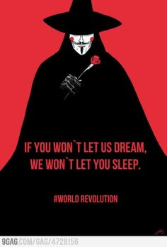 If you won't let us dream,we won't let you sleep