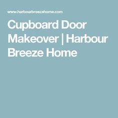 Cupboard Door Makeover | Harbour Breeze Home