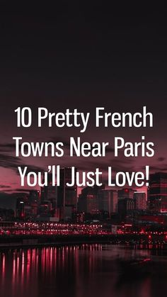 10 Pretty French Towns Near Paris You'll Just Love! Travel Plan, Travel Tours, Travel Guide, Medieval Tower, Day Trip From Paris, Water Activities, Privacy Policy, Pilgrimage, Outdoor Fun