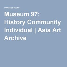 Museum 97: History Community Individual | Asia Art Archive