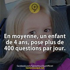 En moyenne, un enfant de 4 ans, pose plus de 400 questions par jour. | Saviez Vous Que? Real Facts, Wtf Fun Facts, True Facts, Image Citation, Quote Citation, Ap French, Learn French, The More You Know, Did You Know