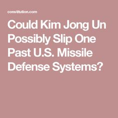 Could Kim Jong Un Possibly Slip One Past U.S. Missile Defense Systems?