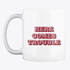 Here Comes Trouble Products from fictiophilia Here Comes, Mugs, Tableware, Quotes, Products, Quotations, Dinnerware, Tumblers, Tablewares