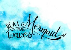 Be a mermaid and make waves is a whimsical quote for the lover of mermaids. This art is not only fun but has a hidden message to be what you want, and do what you love.