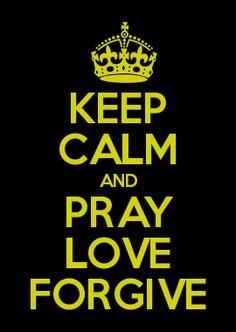 PRAY LOVE FORGIVE