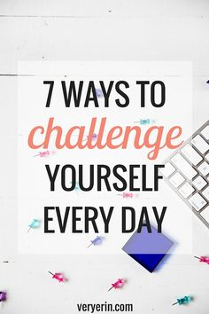 7 Ways to Challenge Yourself Every Day - Very Erin Blog