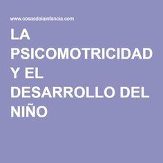 LA PSICOMOTRICIDAD Y EL DESARROLLO DEL NIÑO