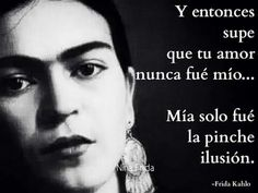 Friducha de mis amores Frida Kahlo. Favorite Quotes, Best Quotes, Love Quotes, Inspirational Quotes, Words Quotes, Wise Words, Sayings, Frida Quotes, Qoutes About Life