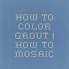 How To Color Grout   How To Mosaic