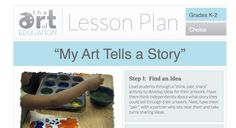 Level: K-2 Art Education Lesson Plan Art Elements: Various Art Skills:Story Telling, Authentic Art Making Connections: Language Arts…