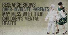 """""""Helicopter parenting"""" correlates to mental health issues in college students. If you are overprotective, you're doing more harm than good."""