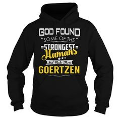 God Found Some of the Strongest Humans And Made Them GOERTZEN Name Shirts #Goertzen